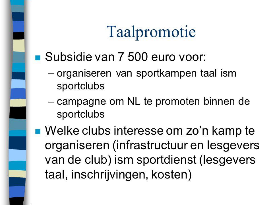 Taalpromotie n Subsidie van 7 500 euro voor: –organiseren van sportkampen taal ism sportclubs –campagne om NL te promoten binnen de sportclubs n Welke