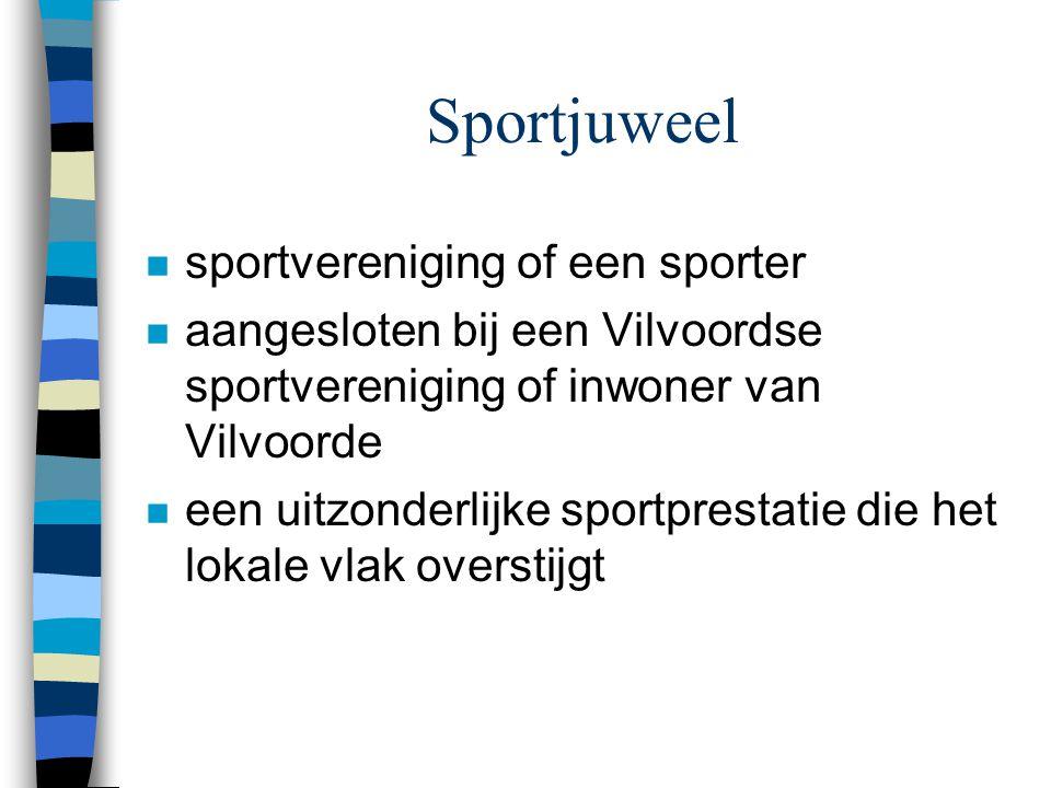Sportjuweel n sportvereniging of een sporter n aangesloten bij een Vilvoordse sportvereniging of inwoner van Vilvoorde n een uitzonderlijke sportprest