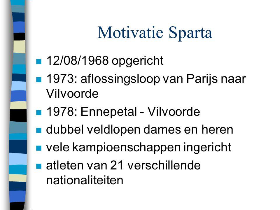 Motivatie Sparta n 12/08/1968 opgericht n 1973: aflossingsloop van Parijs naar Vilvoorde n 1978: Ennepetal - Vilvoorde n dubbel veldlopen dames en her