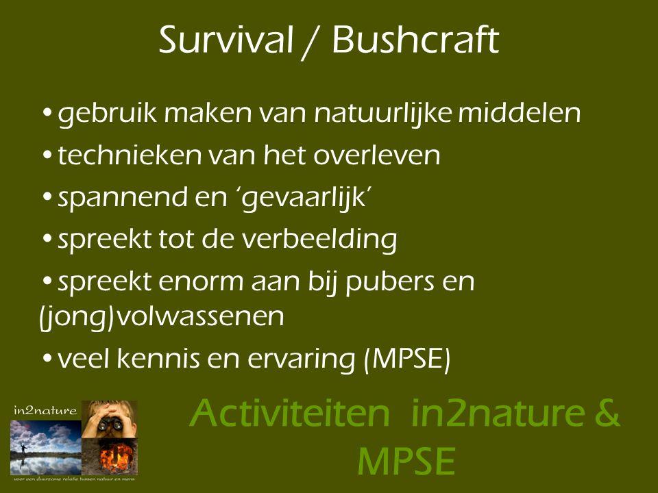•gebruik maken van natuurlijke middelen •technieken van het overleven •spannend en 'gevaarlijk' •spreekt tot de verbeelding •spreekt enorm aan bij pubers en (jong)volwassenen •veel kennis en ervaring (MPSE) Survival / Bushcraft Activiteiten in2nature & MPSE
