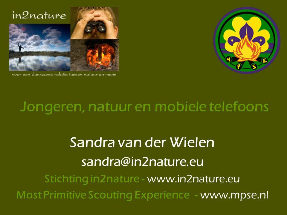 Sandra van der Wielen sandra@in2nature.eu Stichting in2nature - www.in2nature.eu Most Primitive Scouting Experience - www.mpse.nl Jongeren, natuur en