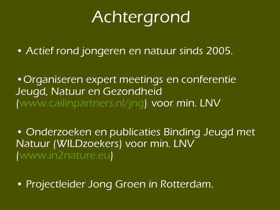 • Actief rond jongeren en natuur sinds 2005. •Organiseren expert meetings en conferentie Jeugd, Natuur en Gezondheid (www.cailinpartners.nl/jng) voor