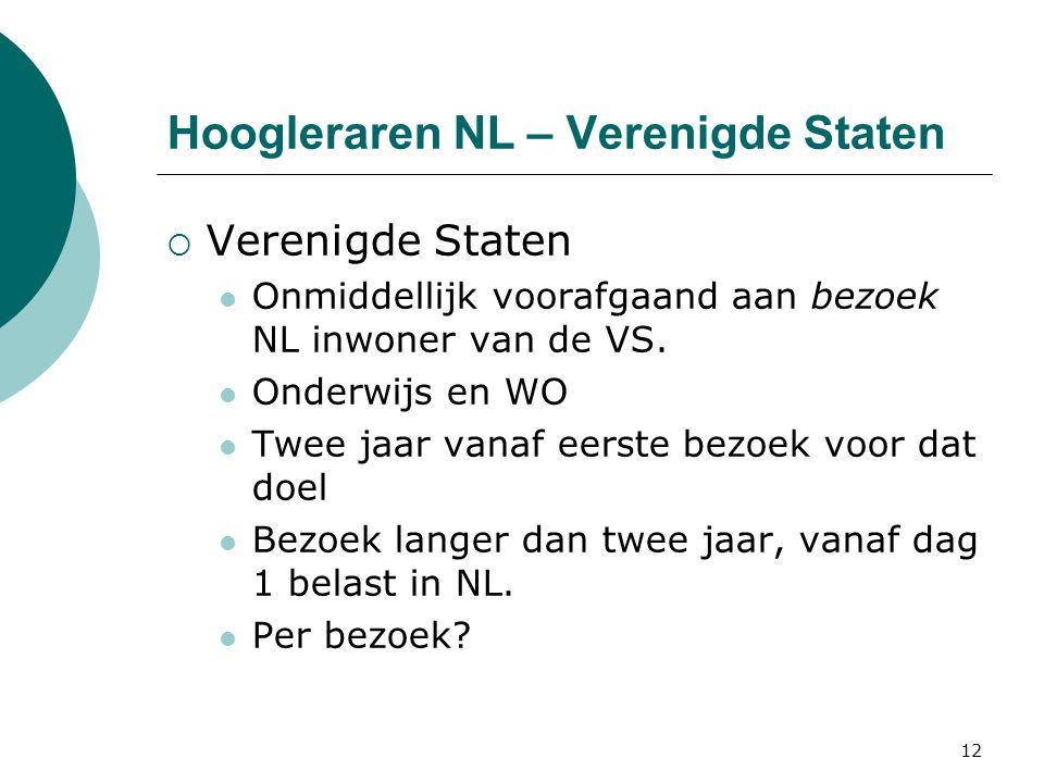 12 Hoogleraren NL – Verenigde Staten  Verenigde Staten  Onmiddellijk voorafgaand aan bezoek NL inwoner van de VS.  Onderwijs en WO  Twee jaar vana