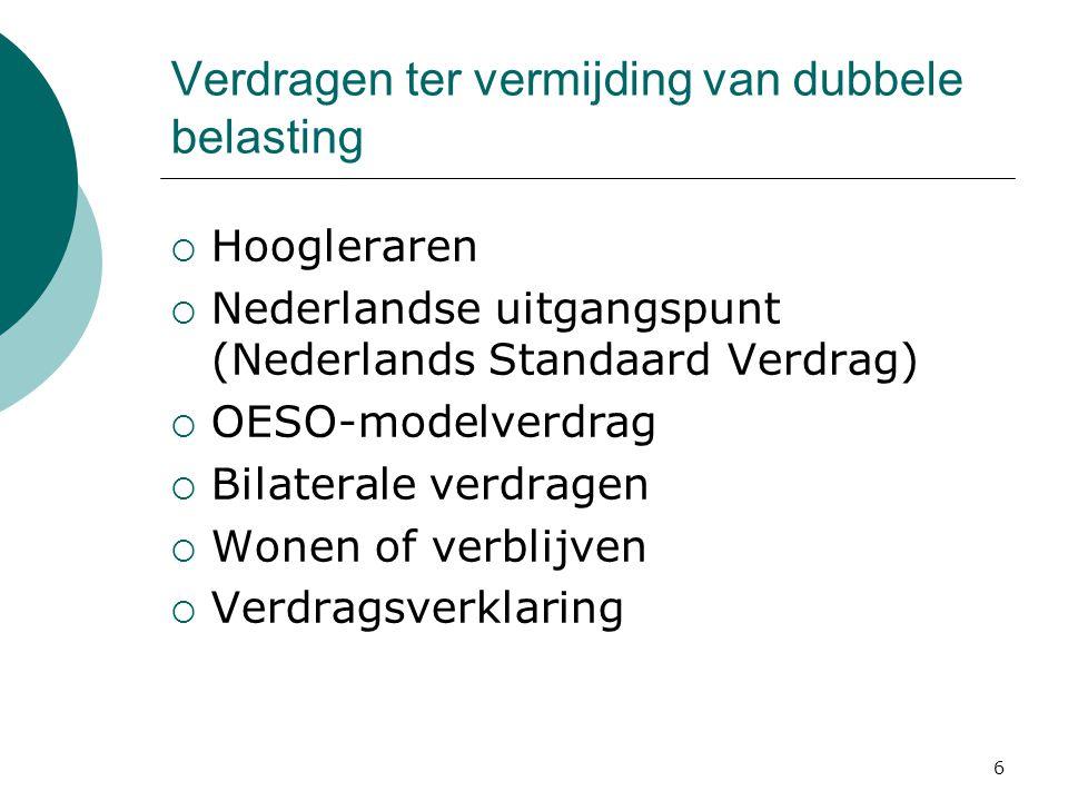 6 Verdragen ter vermijding van dubbele belasting  Hoogleraren  Nederlandse uitgangspunt (Nederlands Standaard Verdrag)  OESO-modelverdrag  Bilater