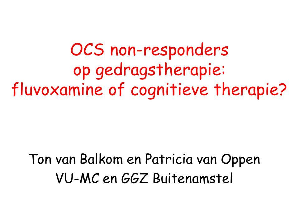 OCS non-responders op gedragstherapie: fluvoxamine of cognitieve therapie? Ton van Balkom en Patricia van Oppen VU-MC en GGZ Buitenamstel