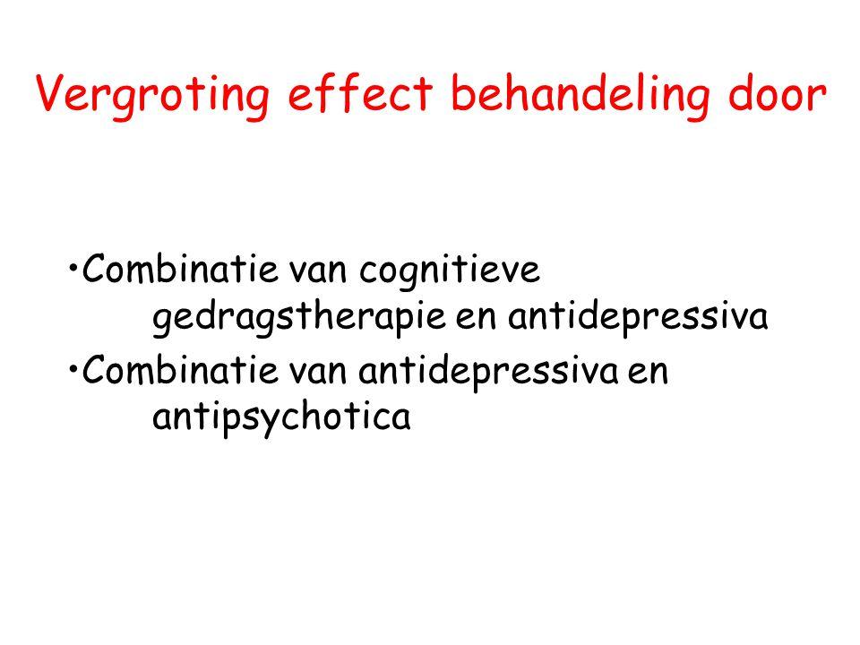 Vergroting effect behandeling door •Combinatie van cognitieve gedragstherapie en antidepressiva •Combinatie van antidepressiva en antipsychotica