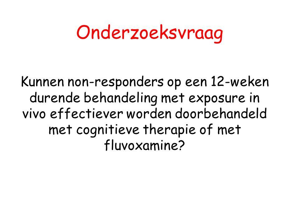 Onderzoeksvraag Kunnen non-responders op een 12-weken durende behandeling met exposure in vivo effectiever worden doorbehandeld met cognitieve therapie of met fluvoxamine?