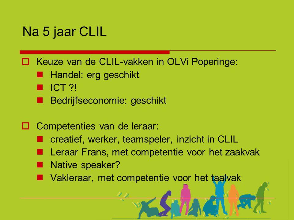 Na 5 jaar CLIL  Keuze van de CLIL-vakken in OLVi Poperinge:  Handel: erg geschikt  ICT ?!  Bedrijfseconomie: geschikt  Competenties van de leraar
