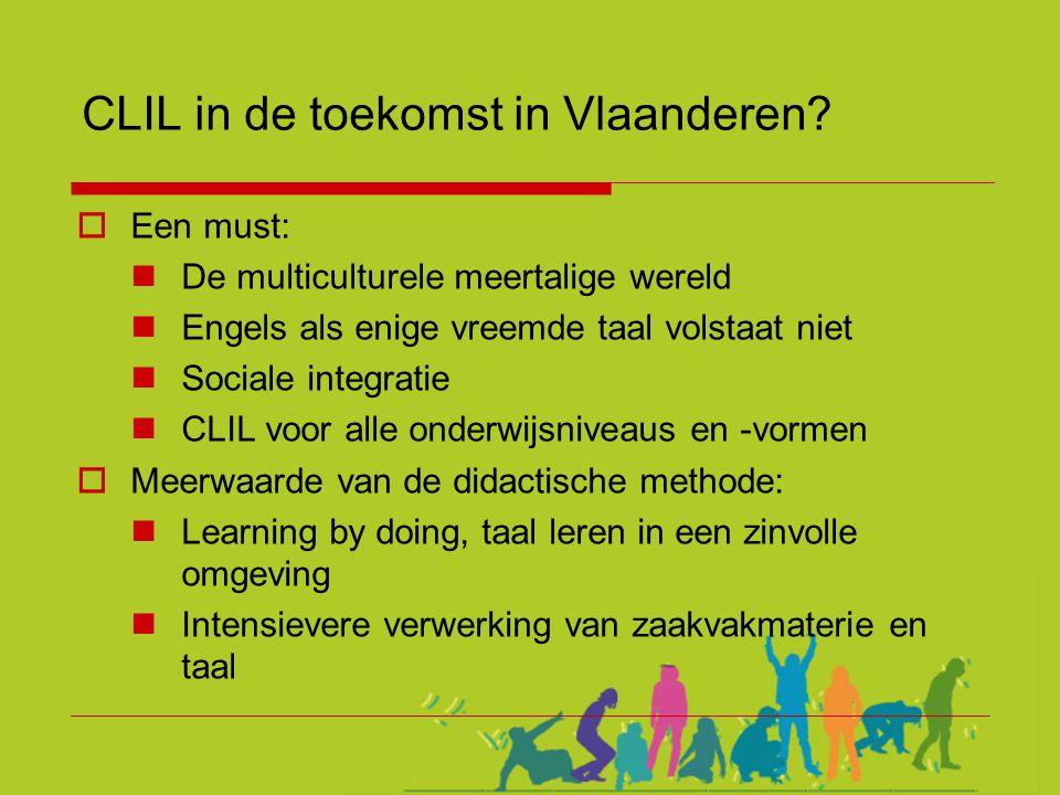 CLIL in de toekomst in Vlaanderen?  Een must:  De multiculturele meertalige wereld  Engels als enige vreemde taal volstaat niet  Sociale integrati