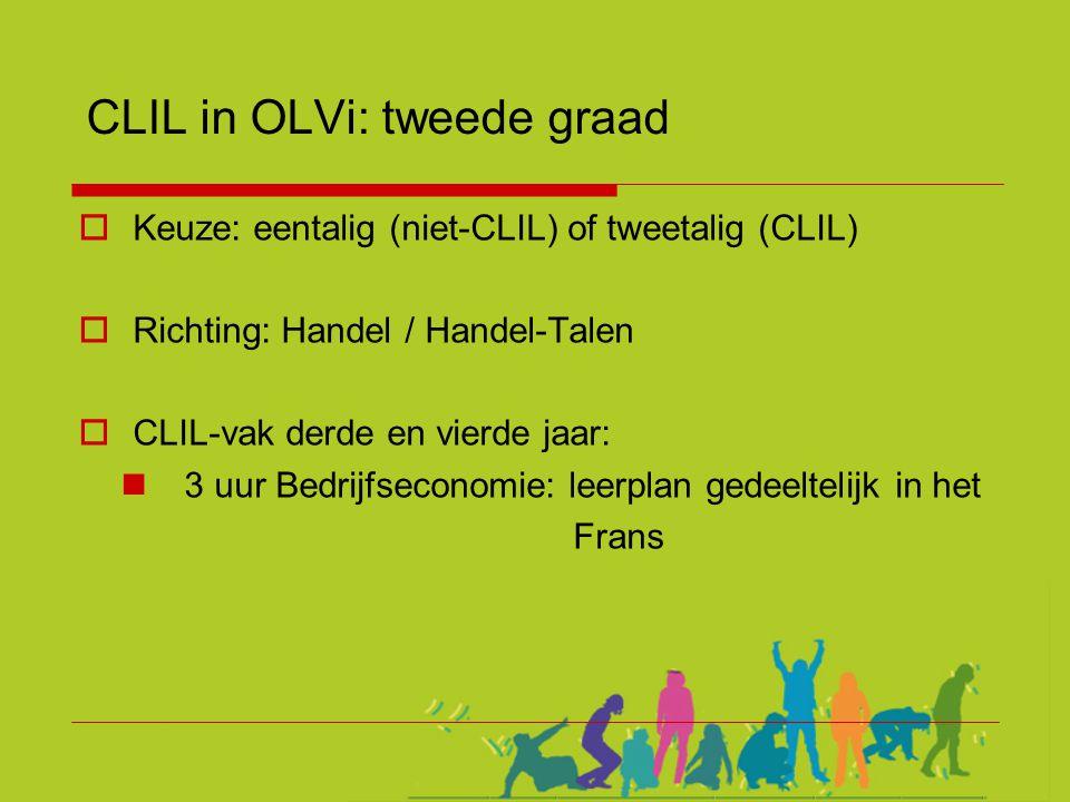 CLIL in OLVi: tweede graad  Keuze: eentalig (niet-CLIL) of tweetalig (CLIL)  Richting: Handel / Handel-Talen  CLIL-vak derde en vierde jaar:  3 uu
