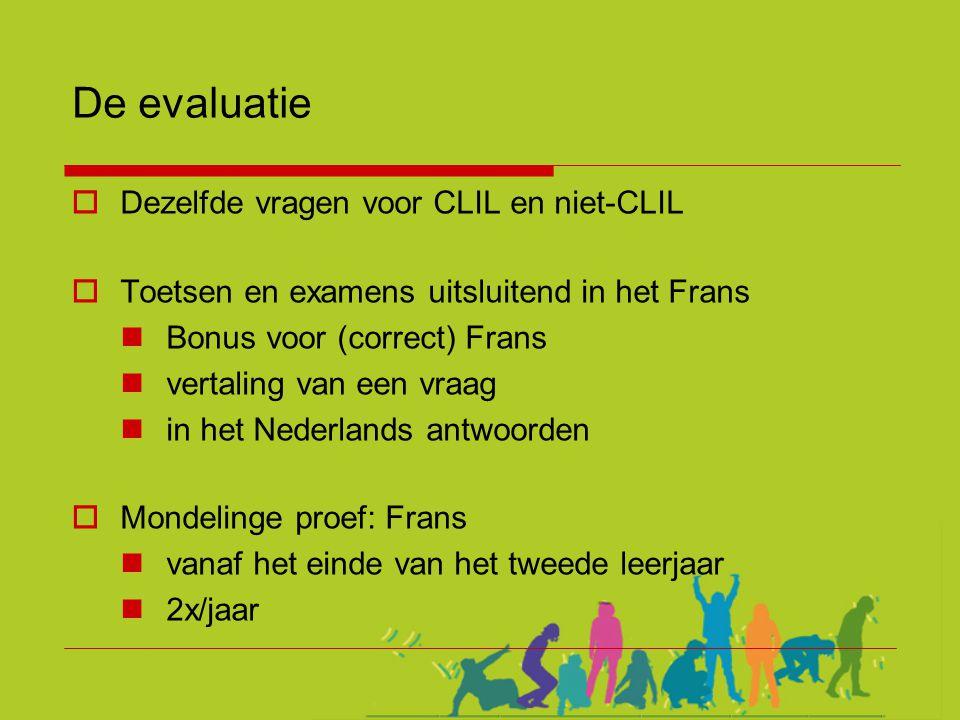 De evaluatie  Dezelfde vragen voor CLIL en niet-CLIL  Toetsen en examens uitsluitend in het Frans  Bonus voor (correct) Frans  vertaling van een v