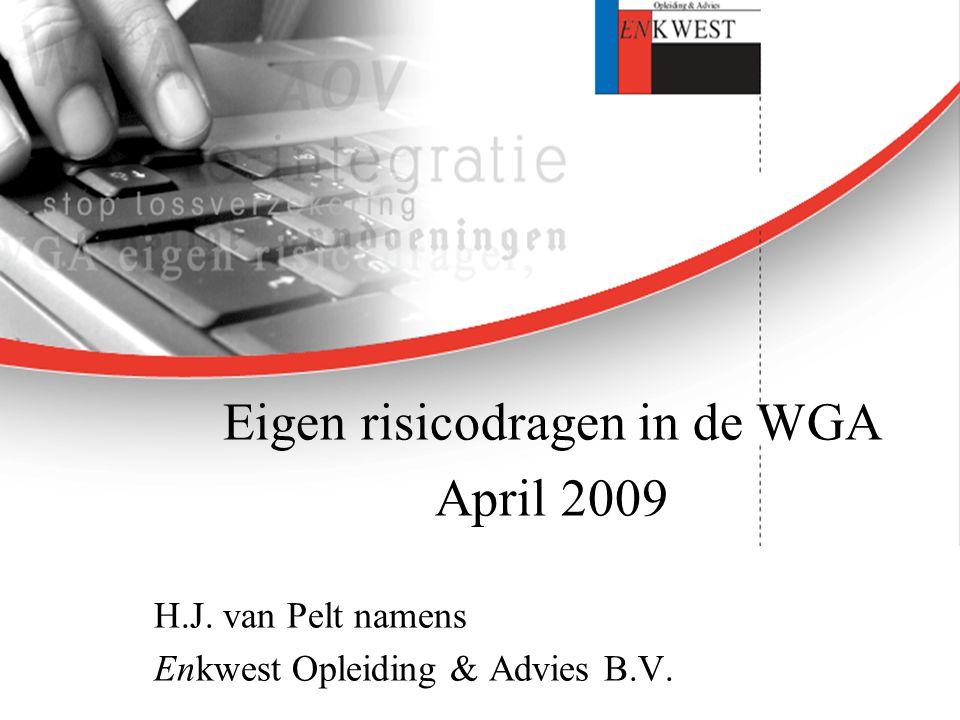 Eigen risicodragen in de WGA April 2009 H.J. van Pelt namens Enkwest Opleiding & Advies B.V.
