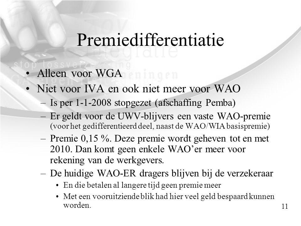 Premiedifferentiatie •Alleen voor WGA •Niet voor IVA en ook niet meer voor WAO –Is per 1-1-2008 stopgezet (afschaffing Pemba) –Er geldt voor de UWV-bl