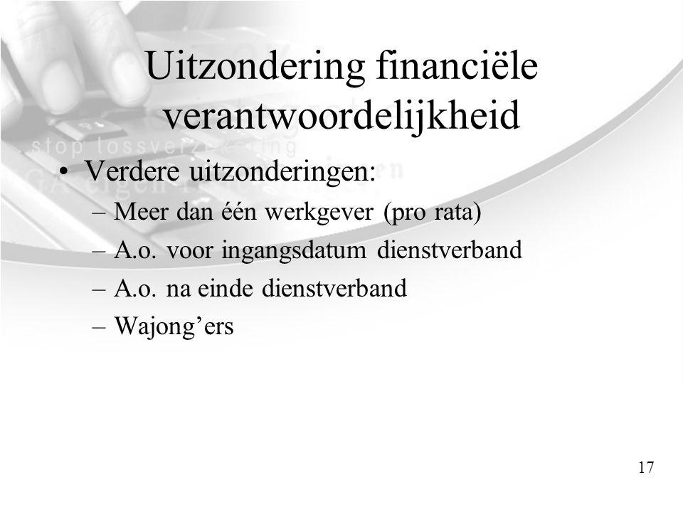 Uitzondering financiële verantwoordelijkheid •Verdere uitzonderingen: –Meer dan één werkgever (pro rata) –A.o. voor ingangsdatum dienstverband –A.o. n