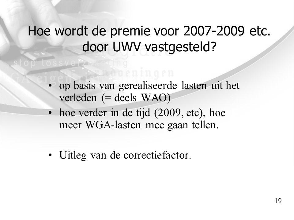 Hoe wordt de premie voor 2007-2009 etc. door UWV vastgesteld? •op basis van gerealiseerde lasten uit het verleden (= deels WAO) •hoe verder in de tijd