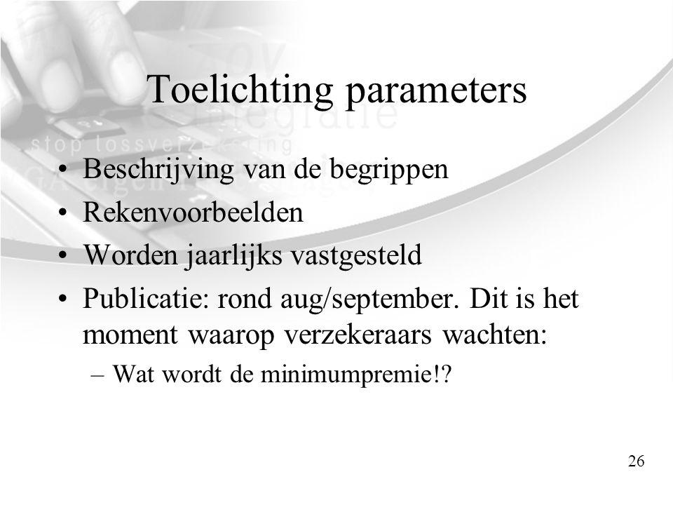 Toelichting parameters •Beschrijving van de begrippen •Rekenvoorbeelden •Worden jaarlijks vastgesteld •Publicatie: rond aug/september. Dit is het mome