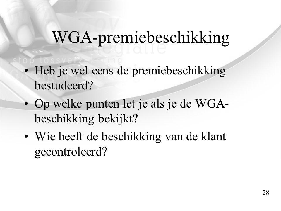 WGA-premiebeschikking •Heb je wel eens de premiebeschikking bestudeerd? •Op welke punten let je als je de WGA- beschikking bekijkt? •Wie heeft de besc
