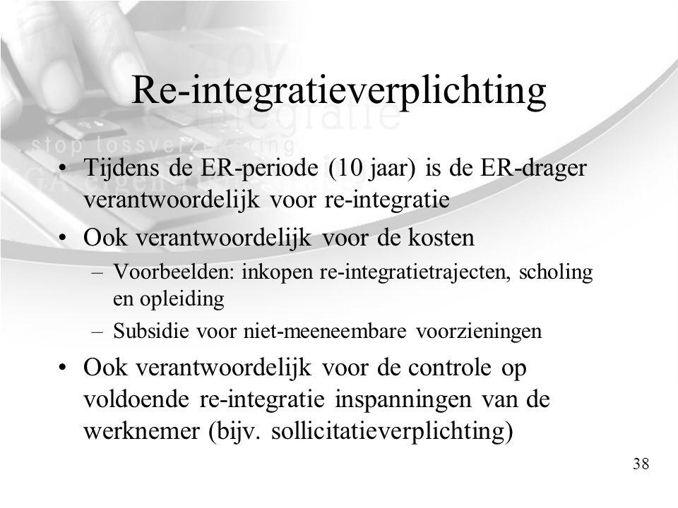 Re-integratieverplichting •Tijdens de ER-periode (10 jaar) is de ER-drager verantwoordelijk voor re-integratie •Ook verantwoordelijk voor de kosten –V