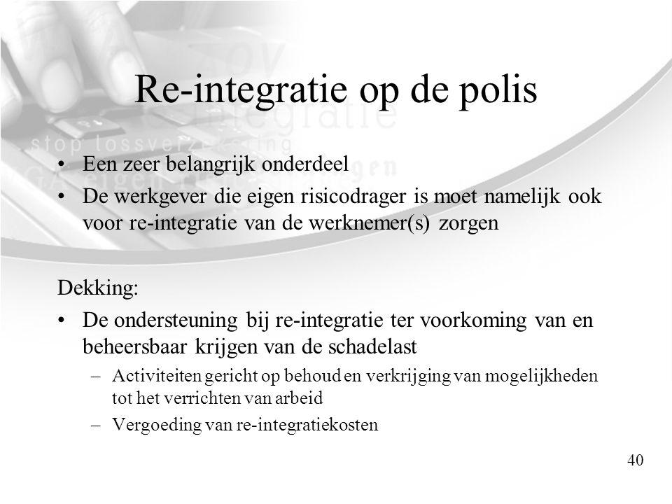 Re-integratie op de polis •Een zeer belangrijk onderdeel •De werkgever die eigen risicodrager is moet namelijk ook voor re-integratie van de werknemer