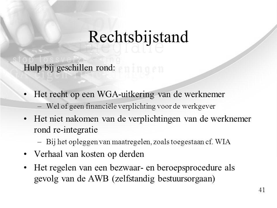 Rechtsbijstand Hulp bij geschillen rond: •Het recht op een WGA-uitkering van de werknemer –Wel of geen financiële verplichting voor de werkgever •Het