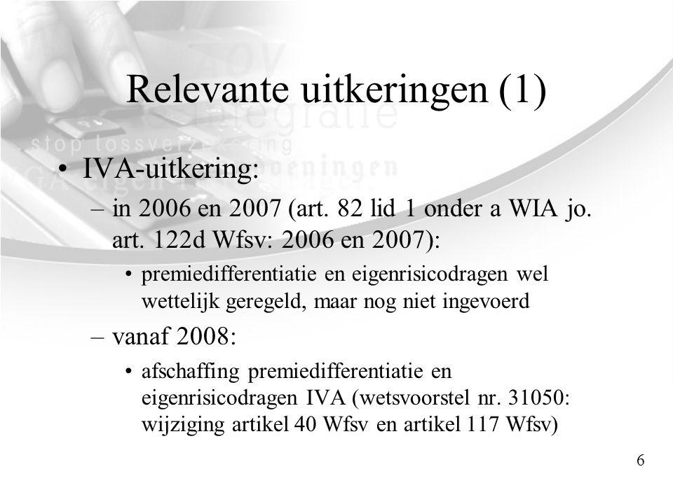 Relevante uitkeringen (1) •IVA-uitkering: –in 2006 en 2007 (art. 82 lid 1 onder a WIA jo. art. 122d Wfsv: 2006 en 2007): •premiedifferentiatie en eige