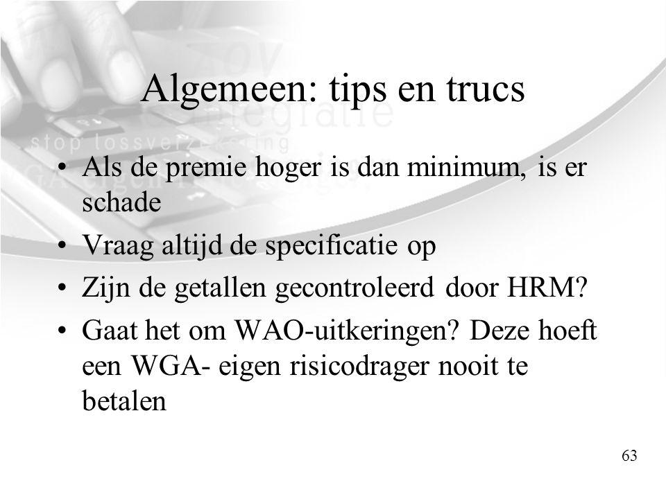 Algemeen: tips en trucs •Als de premie hoger is dan minimum, is er schade •Vraag altijd de specificatie op •Zijn de getallen gecontroleerd door HRM? •