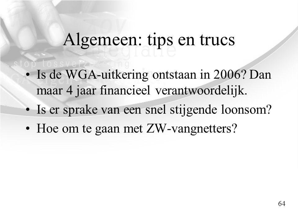 Algemeen: tips en trucs •Is de WGA-uitkering ontstaan in 2006? Dan maar 4 jaar financieel verantwoordelijk. •Is er sprake van een snel stijgende loons