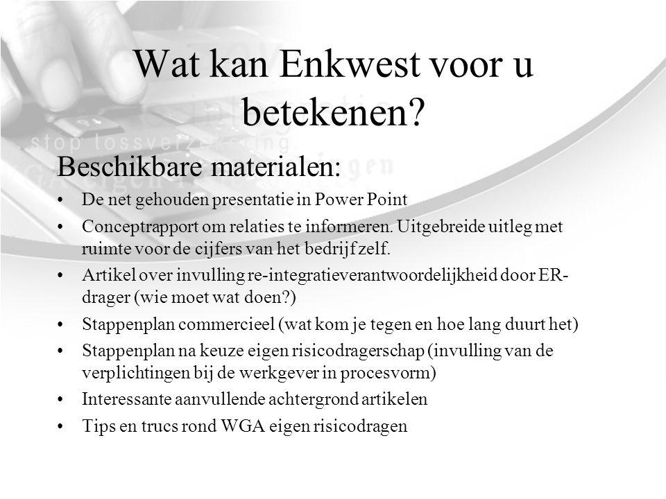 Wat kan Enkwest voor u betekenen? Beschikbare materialen: •De net gehouden presentatie in Power Point •Conceptrapport om relaties te informeren. Uitge