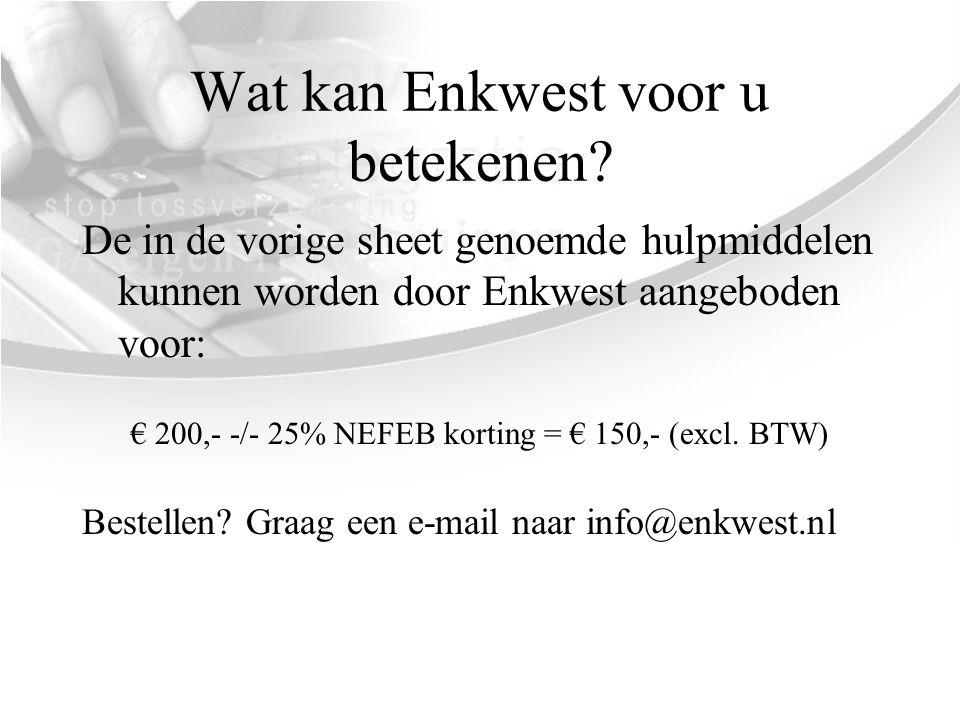 Wat kan Enkwest voor u betekenen? De in de vorige sheet genoemde hulpmiddelen kunnen worden door Enkwest aangeboden voor: € 200,- -/- 25% NEFEB kortin
