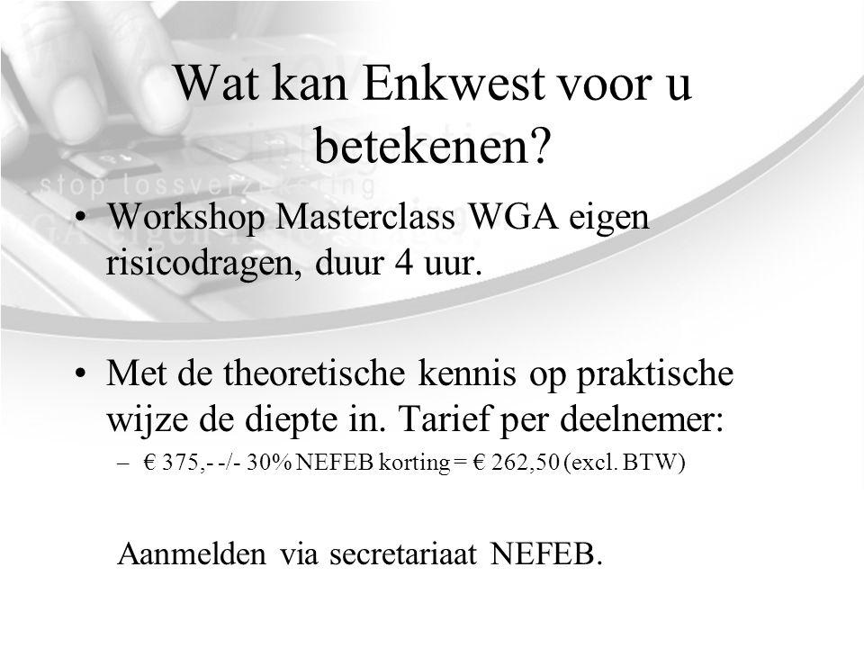 Wat kan Enkwest voor u betekenen? •Workshop Masterclass WGA eigen risicodragen, duur 4 uur. •Met de theoretische kennis op praktische wijze de diepte