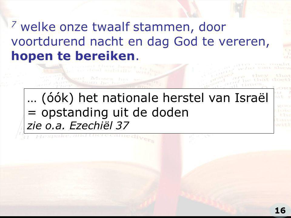 zzz 7 welke onze twaalf stammen, door voortdurend nacht en dag God te vereren, hopen te bereiken.