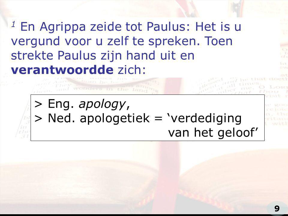 zzz 1 En Agrippa zeide tot Paulus: Het is u vergund voor u zelf te spreken.