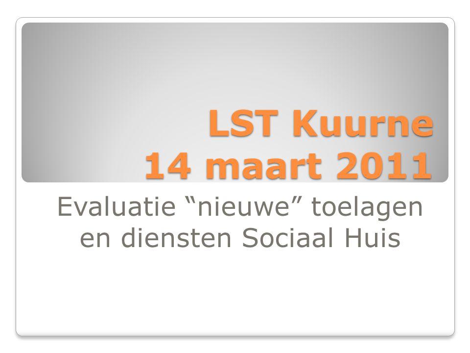 LST Kuurne 14 maart 2011 Evaluatie nieuwe toelagen en diensten Sociaal Huis
