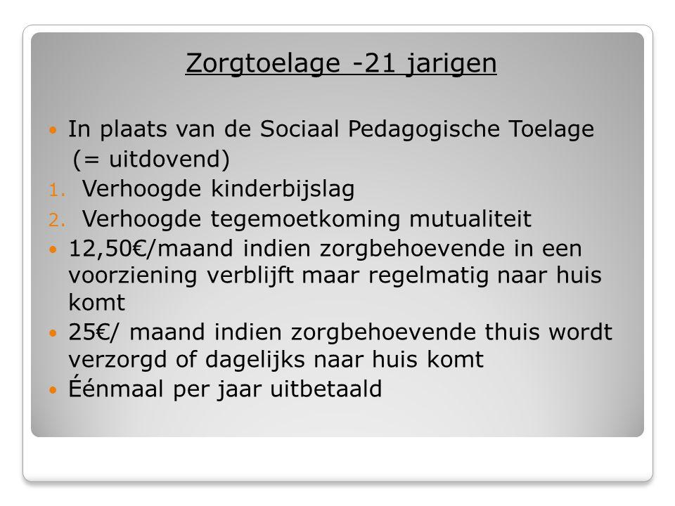 Zorgtoelage -21 jarigen  In plaats van de Sociaal Pedagogische Toelage (= uitdovend) 1.