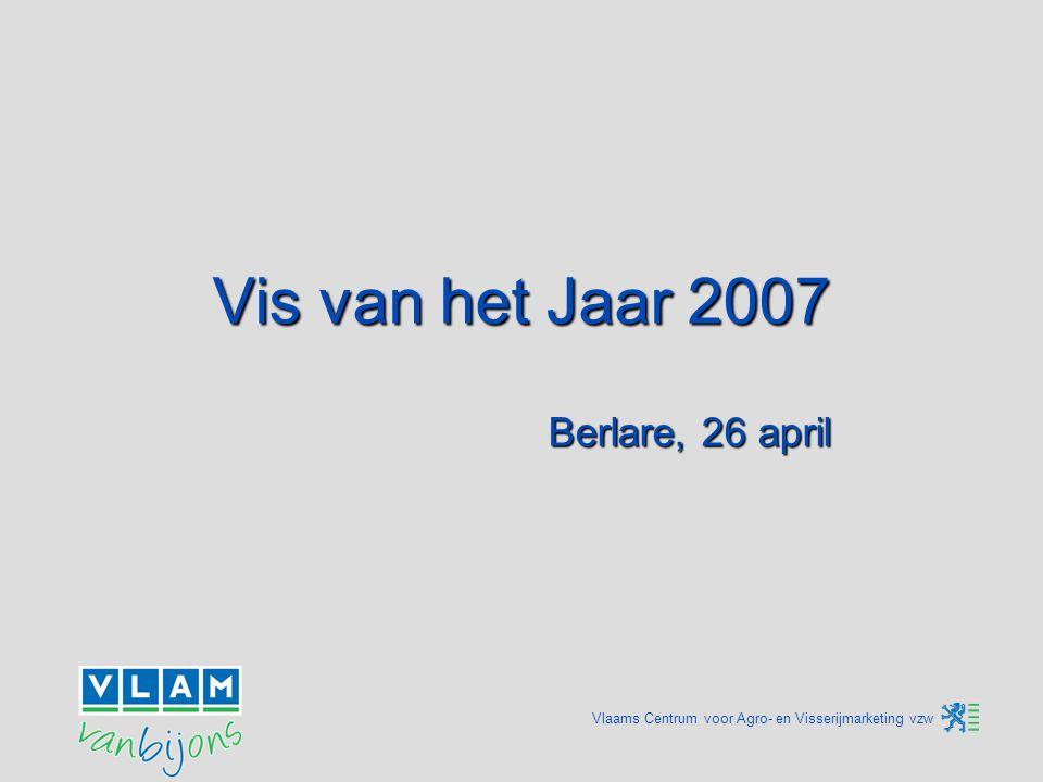 Vlaams Centrum voor Agro- en Visserijmarketing vzw Voorstelling Vis van het Jaar 2007 Siska Bourgeois, voorzitster Sectorgroep Visserij VLAM