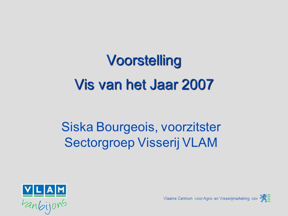 Vlaams Centrum voor Agro- en Visserijmarketing vzw Keuze Vis van het Jaar: principes  In overleg met volledige vissector : producent en handel.