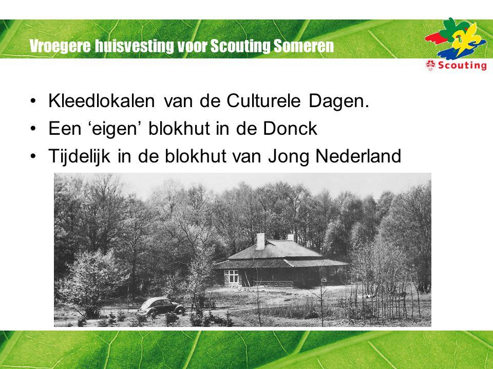 Vroegere huisvesting voor Scouting Someren •Kleedlokalen van de Culturele Dagen.