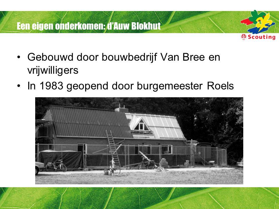Een eigen onderkomen: d'Auw Blokhut •Gebouwd door bouwbedrijf Van Bree en vrijwilligers •In 1983 geopend door burgemeester Roels