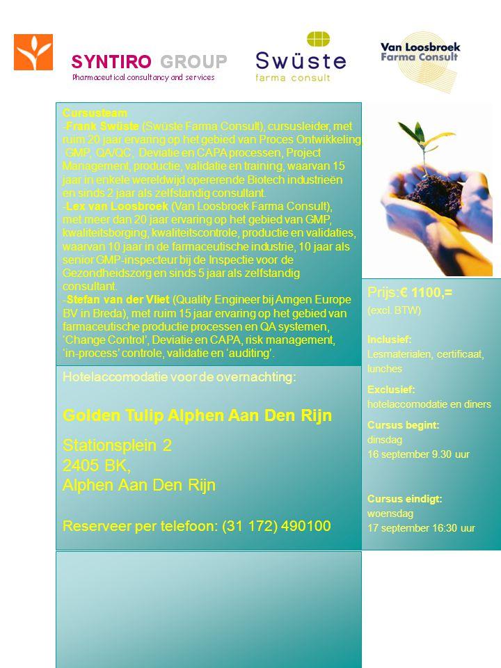 Hotelaccomodatie voor de overnachting: Golden Tulip Alphen Aan Den Rijn Stationsplein 2 2405 BK, Alphen Aan Den Rijn Reserveer per telefoon: (31 172) 490100 Cursusteam -Frank Swüste (Swüste Farma Consult), cursusleider, met ruim 20 jaar ervaring op het gebied van Proces Ontwikkeling, GMP, QA/QC, Deviatie en CAPA processen, Project Management, productie, validatie en training, waarvan 15 jaar in enkele wereldwijd opererende Biotech industrieën en sinds 2 jaar als zelfstandig consultant.
