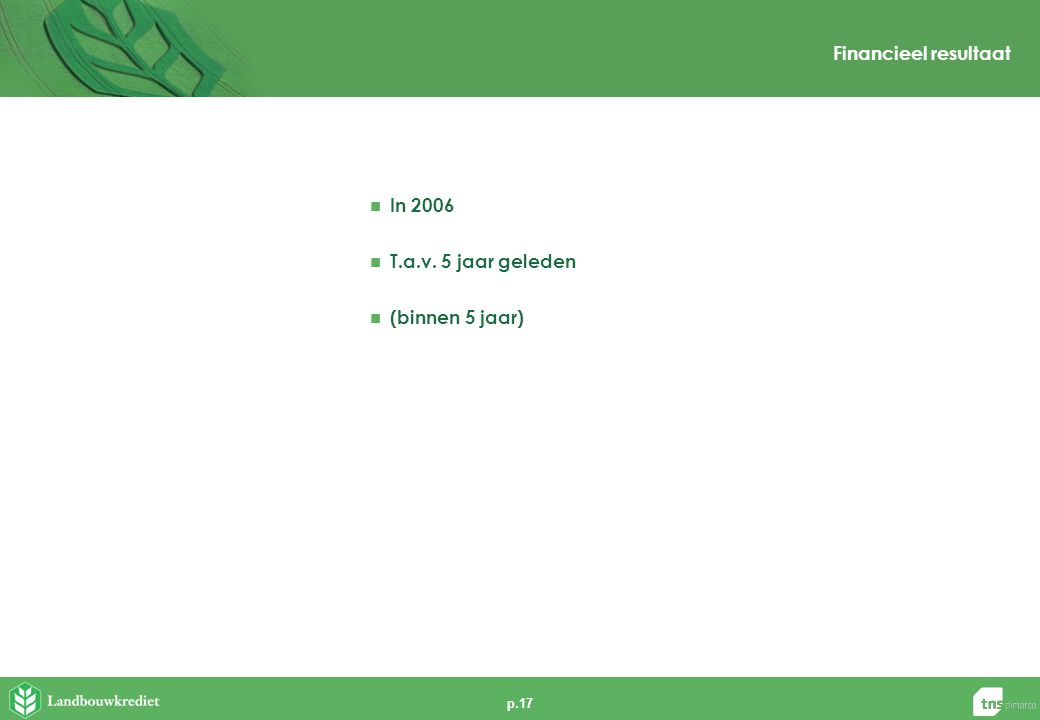 p.17 Financieel resultaat  In 2006  T.a.v. 5 jaar geleden  (binnen 5 jaar)