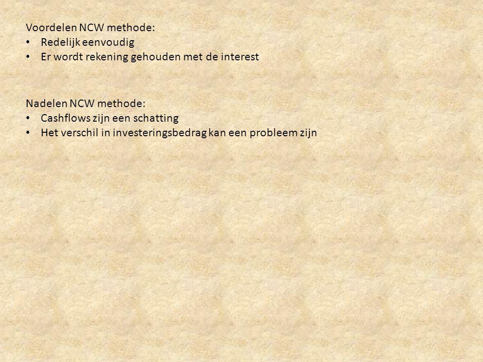 Voordelen NCW methode: • Redelijk eenvoudig • Er wordt rekening gehouden met de interest Nadelen NCW methode: • Cashflows zijn een schatting • Het ver
