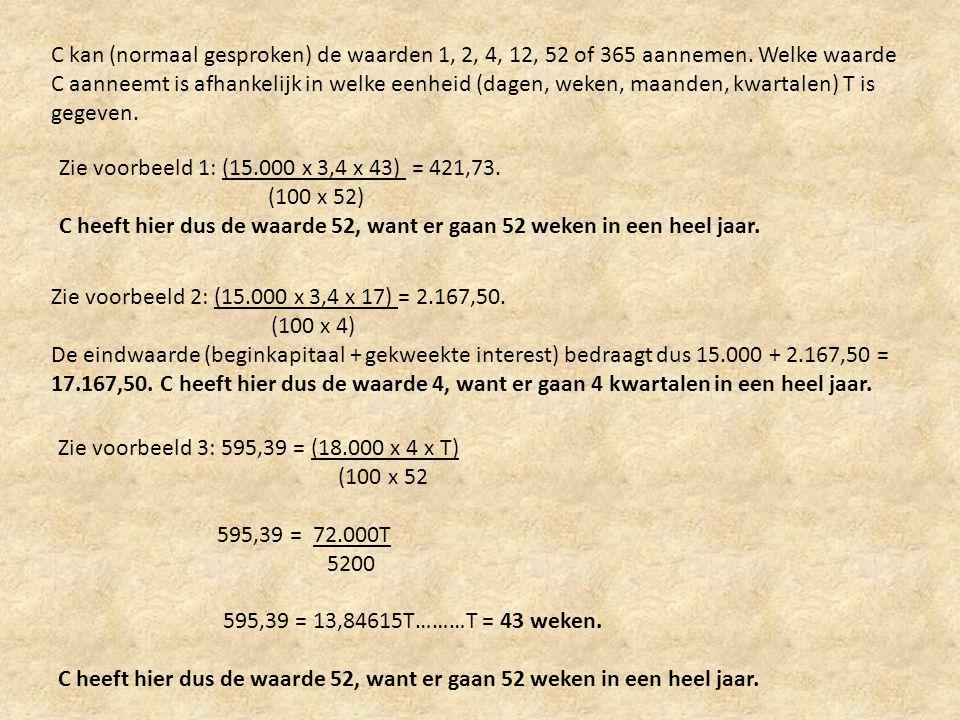 C kan (normaal gesproken) de waarden 1, 2, 4, 12, 52 of 365 aannemen. Welke waarde C aanneemt is afhankelijk in welke eenheid (dagen, weken, maanden,