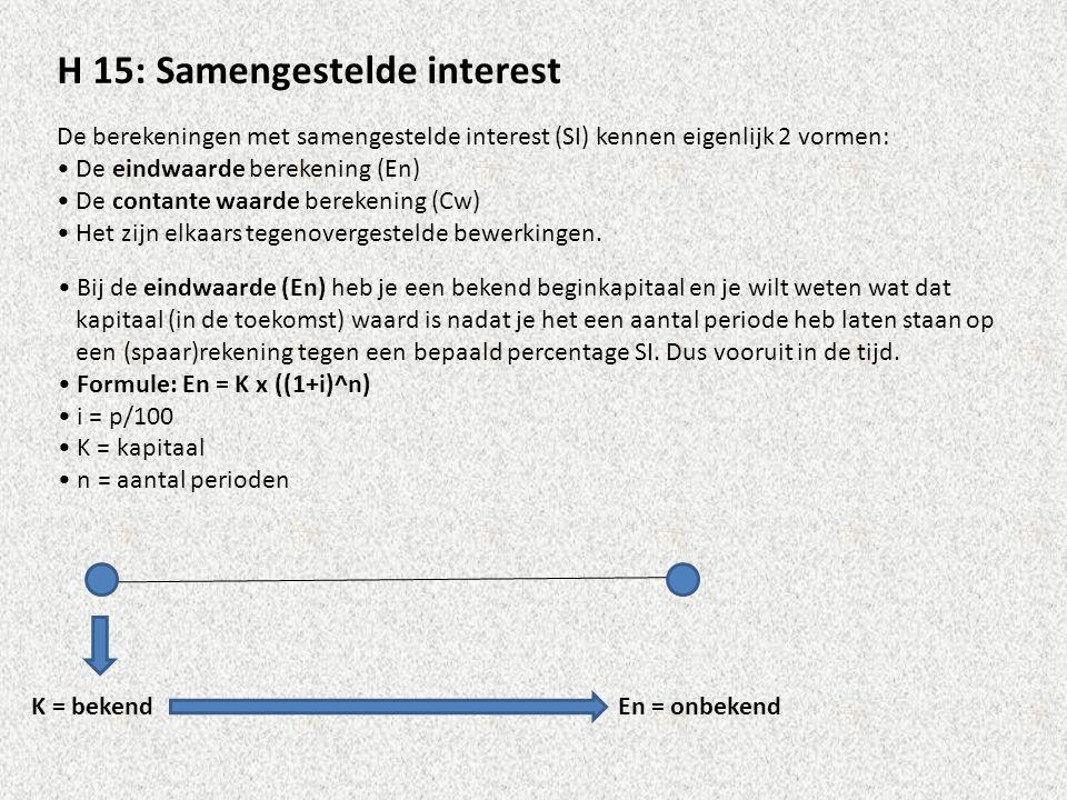 H 15: Samengestelde interest De berekeningen met samengestelde interest (SI) kennen eigenlijk 2 vormen: • De eindwaarde berekening (En) • De contante