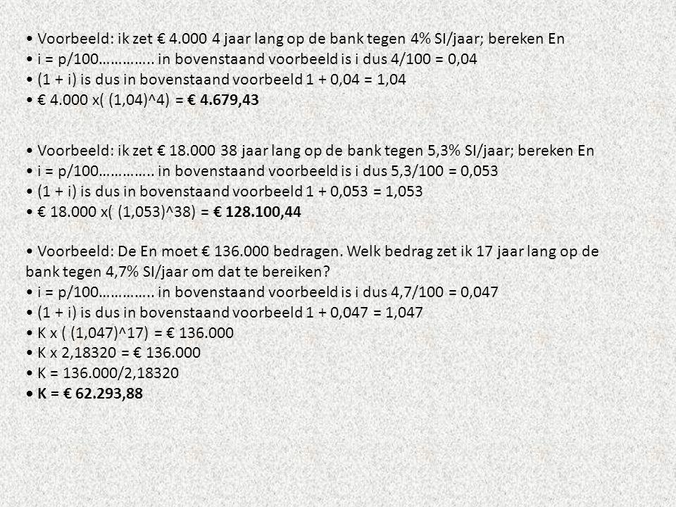 • Voorbeeld: ik zet € 4.000 4 jaar lang op de bank tegen 4% SI/jaar; bereken En • i = p/100………….. in bovenstaand voorbeeld is i dus 4/100 = 0,04 • (1