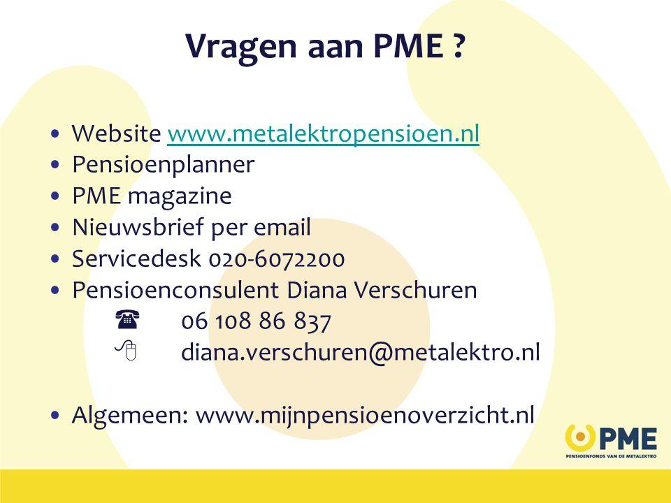 Vragen aan PME ? •Website www.metalektropensioen.nlwww.metalektropensioen.nl •Pensioenplanner •PME magazine •Nieuwsbrief per email •Servicedesk 020-60