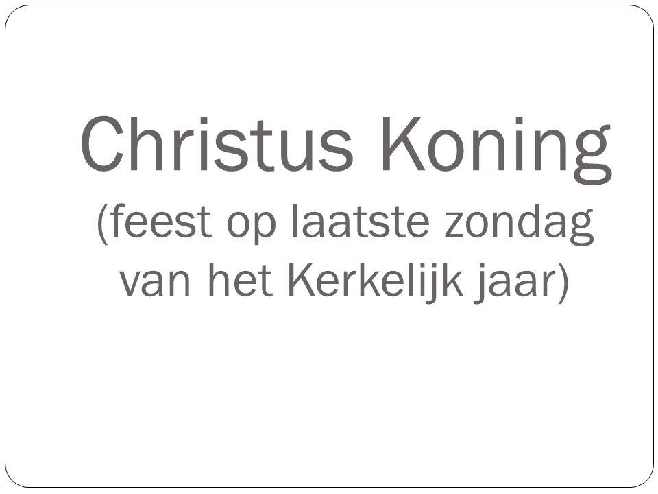 Christus Koning (feest op laatste zondag van het Kerkelijk jaar)