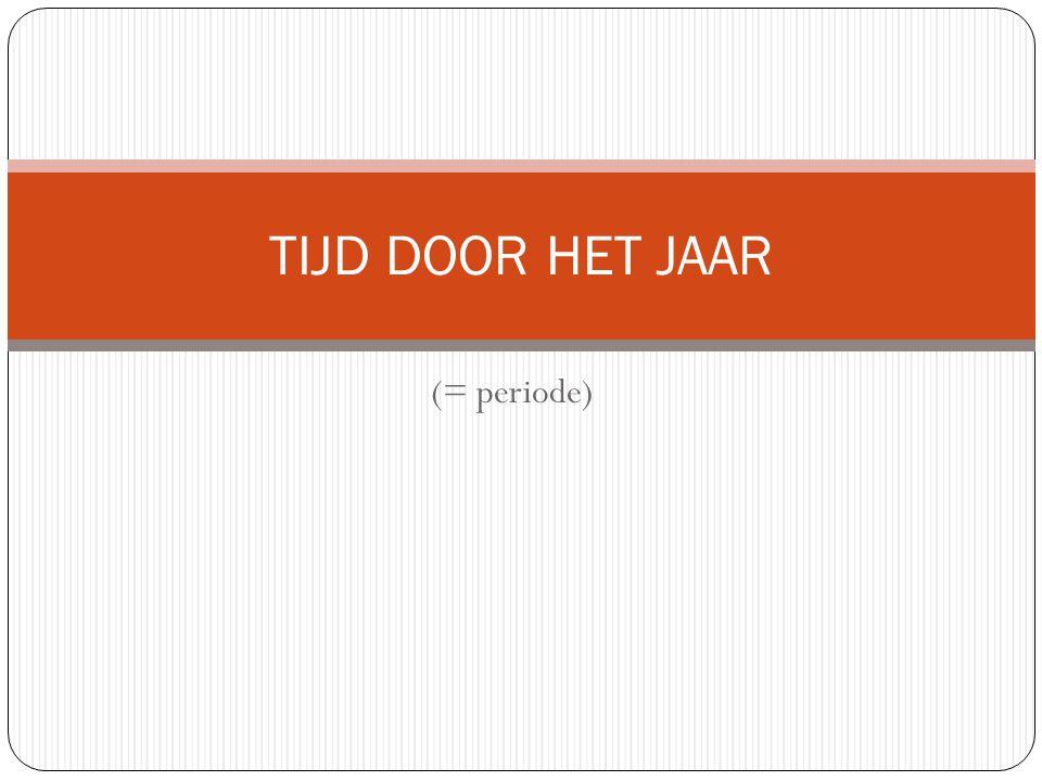 (= periode) TIJD DOOR HET JAAR