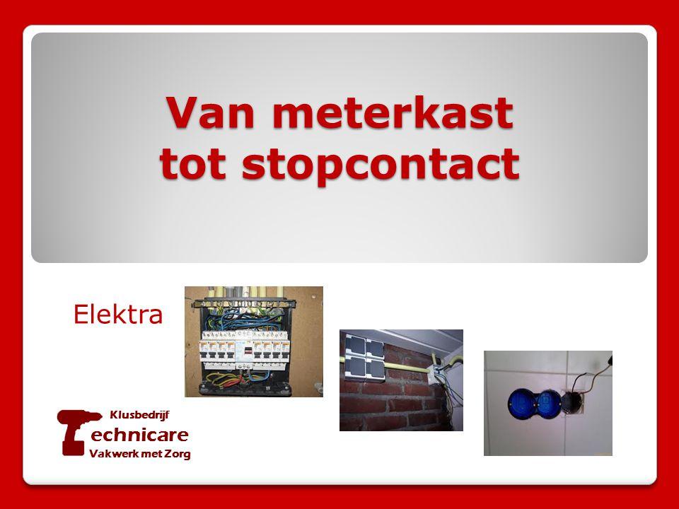 Van meterkast tot stopcontact Elektra Klusbedrijf echnicare Vakwerk met Zorg