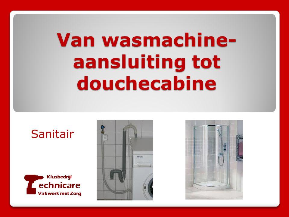 Van wasmachine- aansluiting tot douchecabine Sanitair Klusbedrijf echnicare Vakwerk met Zorg