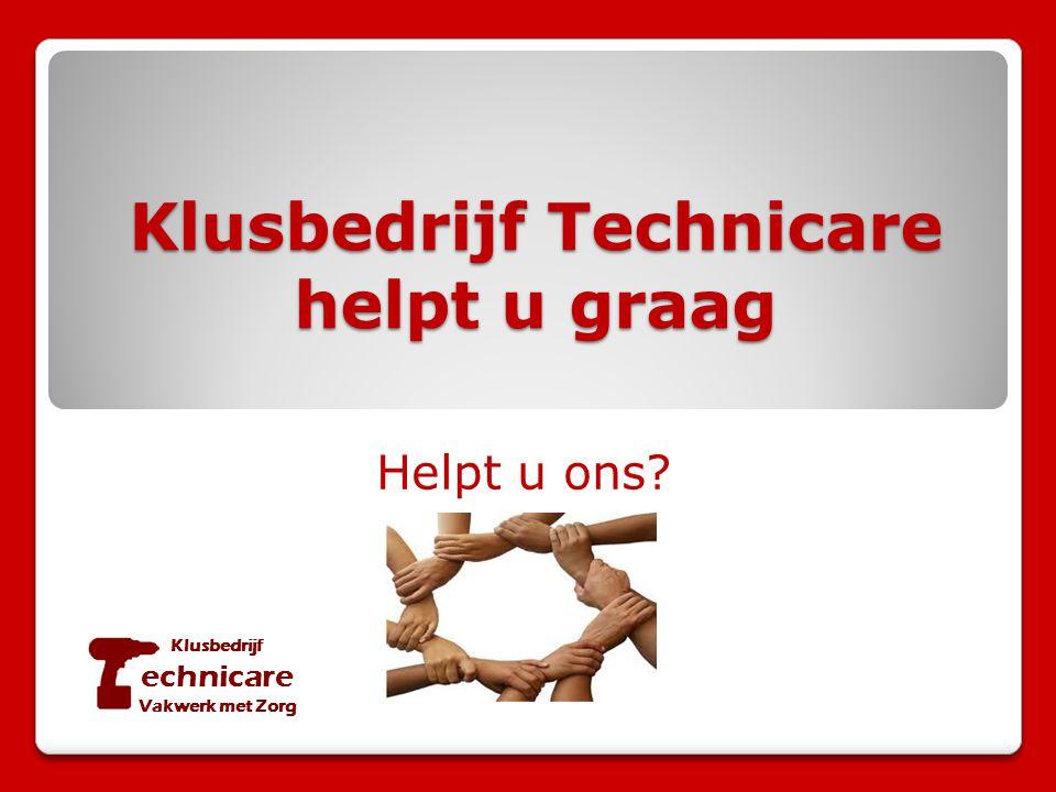 Klusbedrijf Technicare helpt u graag Klusbedrijf echnicare Vakwerk met Zorg Helpt u ons?